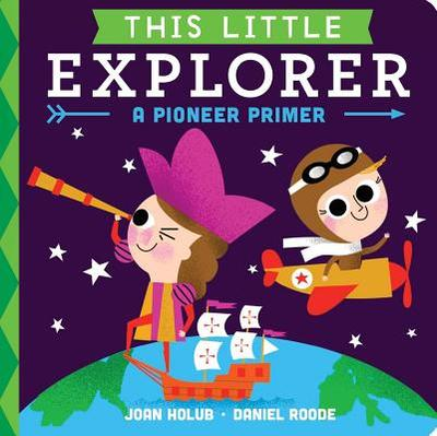 This Little Explorer: A Pioneer Primer - Holub, Joan