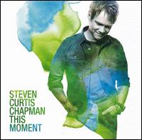 This Moment - Steven Curtis Chapman