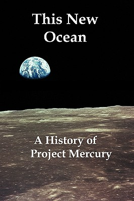 This New Ocean: A History of Project Mercury - Swenson, Loyd S, Jr., and Grimwood, James M, and Alexander, Charles C