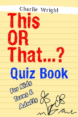This OR That...? Quiz Book For Kids, Teens & Adults: (Best Gift For Girls and Boys, Stocking Stuffers for Kids) - Wright, Charlie