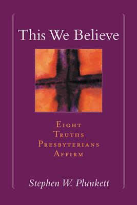 This We Believe - Plunkett, Stephen
