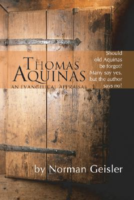 Thomas Aquinas: An Evangelical Appraisal - Geisler, Norman L, Dr.