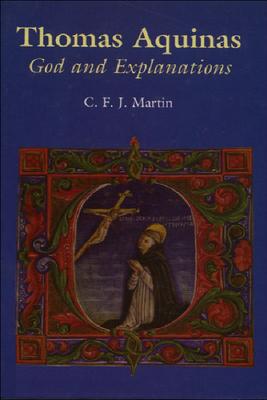 Thomas Aquinas: God and Explanation - Martin, Christopher