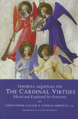 Thomas Aquinas on the Cardinal Virtues: Edited and Explained for Everyone - Kaczor, Christopher Robert