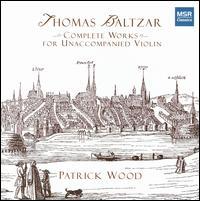 Thomas Baltzar: Complete Works for Unaccompanied Violin - Patrick Wood (violin)