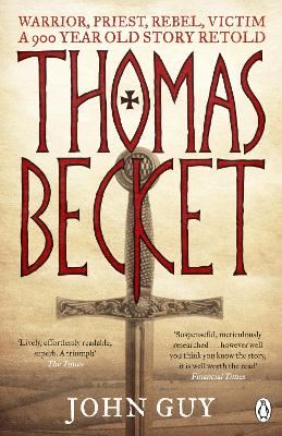 Thomas Becket: Warrior, Priest, Rebel, Victim: A 900-Year-Old Story Retold - Guy, John