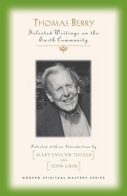 Thomas Berry Selected Writings on the Earth Community - Berry, Thomas, Professor, and Tucker, Mary Evelyn, Professor (Editor), and Grim, John (Editor)