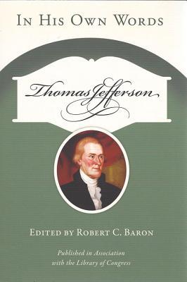 Thomas Jefferson: In His Own Words - Jefferson, Thomas