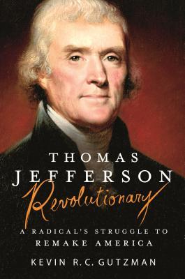 Thomas Jefferson - Revolutionary: A Radical's Struggle to Remake America - Gutzman, Kevin R C
