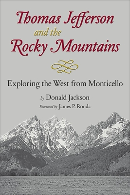 Thomas Jefferson & the Stony Mountains: Exploring the West from Monticello - Jackson, Donald C, and Ronda, James P (Foreword by)