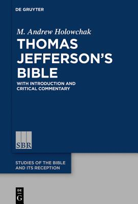 Thomas Jefferson's Bible: With Introduction and Critical Commentary - Holowchak, M Andrew