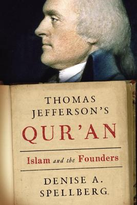 Thomas Jefferson's Qur'an: Islam and the Founders - Spellberg, Denise A