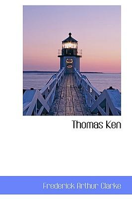 Thomas Ken - Clarke, Frederick Arthur