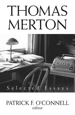 Thomas Merton: Selected Essays - Merton, Thomas, and O'Connell, Patrick F (Editor), and Hart Ocso, Patrick (Foreword by)