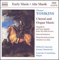 Thomas Tomkins: Choral & Organ Music - Laurence Cummings (organ); Oxford Camerata (choir, chorus); Jeremy Summerly (conductor)