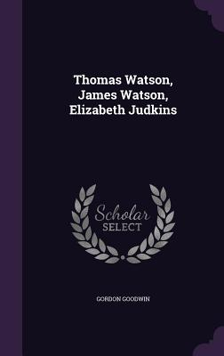 Thomas Watson, James Watson, Elizabeth Judkins - Goodwin, Gordon