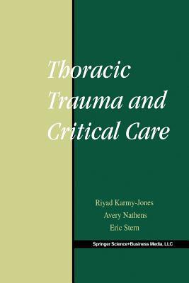 Thoracic Trauma and Critical Care - Karmy-Jones, Riyad (Editor), and Nathens, Avery (Editor), and Stern, Eric (Editor)