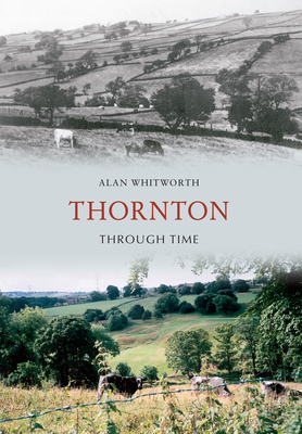 Thornton Through Time - Whitworth, Alan