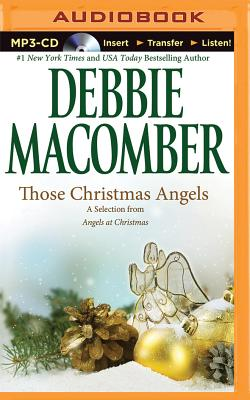 Those Christmas Angels: A Selection from Angels at Christmas - Macomber, Debbie, and Burr, Sandra (Read by)