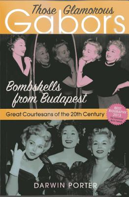 Those Glamorous Gabors: Bombshells from Budapest - Porter, Darwin