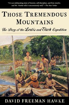 Those Tremendous Mountains: The Story of the Lewis and Clark Expedition - Hawke, David Freeman