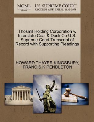 Thosmil Holding Corporation V. Interstate Coal & Dock Co U.S. Supreme Court Transcript of Record with Supporting Pleadings - Kingsbury, Howard Thayer, and Pendleton, Francis K