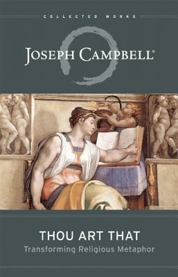 Thou Art That: Transforming Religious Metaphor - Campbell, Joseph, and Kennedy, Eugene, Dr., PhD (Editor)