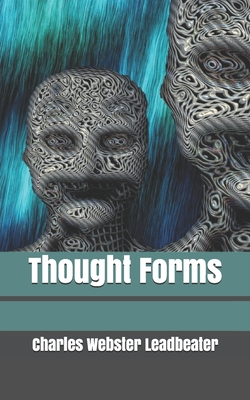 Thought Forms - Besant, Annie, and Leadbeater, Charles Webster