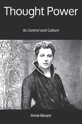 Thought Power: Its Control and Culture - Besant, Annie