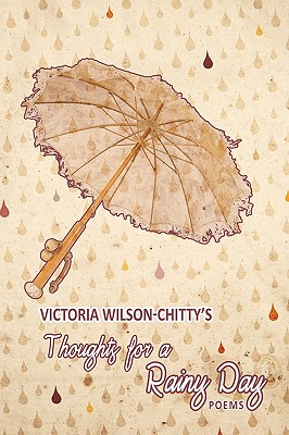 Thoughts for a Rainy Day: Poems - Wilson-Chitty, Victoria