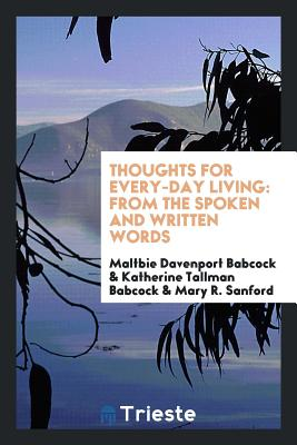 Thoughts for Every-Day Living: From the Spoken and Written Words - Babcock, Maltbie Davenport