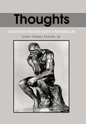 Thoughts: Occurrences That Interrupted a Rambling Life - Fraser, John Forbes, Jr.