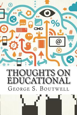 Thoughts on Educational: Topics and Institutions - Boutwell, George S