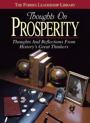 Thoughts on Prosperity: Thoughts and Reflections from History's Great Thinkers - Forbes Magazine (Editor)