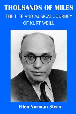 Thousands of Miles: The Life and Musical Journey of Kurt Weill - Stern, Ellen Norman
