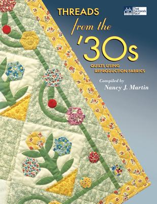 Threads from the '30s: Quilts Using Reproduction Fabrics - Martin, Nancy J (Editor)