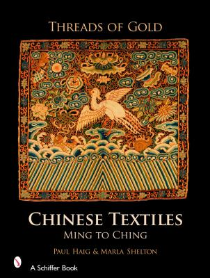 Threads of Gold: Chinese Textiles: Ming to Ch'ing - Haig, Paul