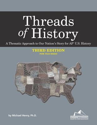 Threads of History - Third Edition for Teachers: A Thematic Approach to Our Nation's Story for Ap* U.S. History - Henry Ph D, Michael
