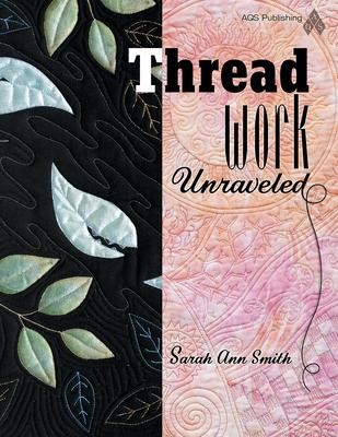 Threadwork Unraveled - Smith, Sarah Ann