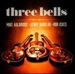 Three Bells - Mike Auldridge/Jerry Douglas/Rob Ickes