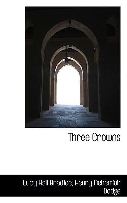 Three Crowns - Hall Bradlee, Henry Nehemiah Dodge Lucy