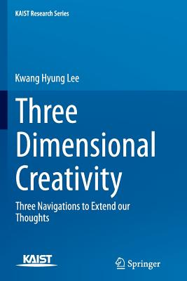 Three Dimensional Creativity: Three Navigations to Extend Our Thoughts - Lee, Kwang Hyung