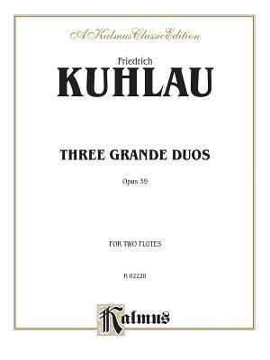 Three Grand Duos, Op. 39 - Kuhlau, Daniel Friedrich (Composer)
