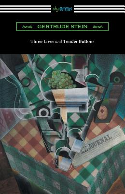 Three Lives and Tender Buttons - Stein, Gertrude