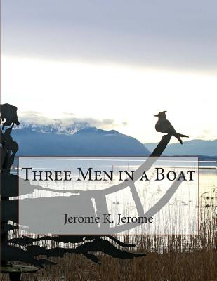 Three Men in a Boat - Jerome K Jerome
