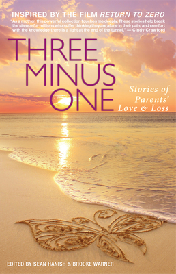 Three Minus One: Stories of Parents' Love and Loss - Warner, Brooke (Editor), and Hanish, Sean (Editor)