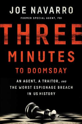 Three Minutes to Doomsday: An Agent, a Traitor, and the Worst Espionage Breach in U.S. History - Navarro, Joe
