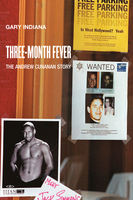 Three Month Fever: The Andrew Cunanan Story - Indiana, Gary, and Glazek, Christopher (Introduction by)