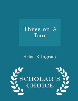 Three on a Tour - Scholar's Choice Edition - Ingram, Helen K