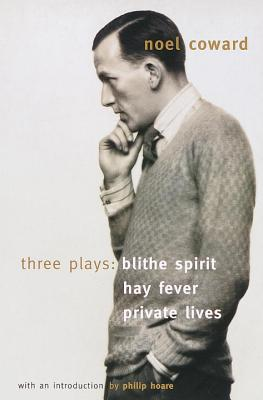"Three Plays: ""Blithe Spirit"", ""Hay Fever"", ""Private Lives"" - Coward, Noel"